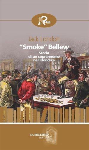 """""""Smoke"""" Bellew. Storia di un soprannome nel Klondike"""