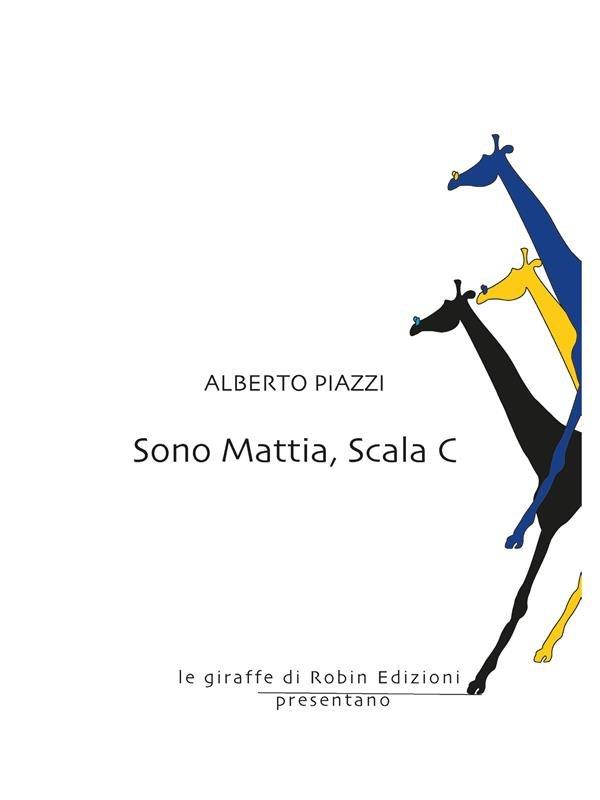 Sono Mattia, Scala C