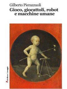 Gioco, giocattoli, robot e macchine umane