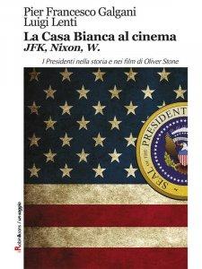 La Casa Bianca al cinema. JFK, Nixon, W